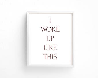I Woke Up Like This Wall Decor 8x10