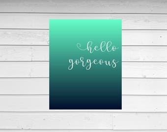 HELLO GORGEOUS PRINT | ombre printable wall art | digital file |