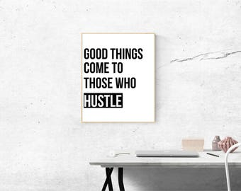 Good Things Come to Those Who Hustle, Typography Poster, Wall Decor, Quote, Wall Art Print, Printable, Instant Download