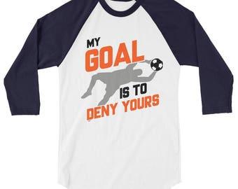 My Goal Is To Deny Yours Soccer Goalie 3/4 Sleeve Raglan Baseball Shirt