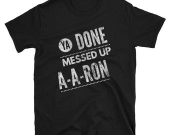 Ya Done Messed Up A A Ron Funny Comedy Show Meme T Shirt You Done Messed Up Aaron Shirt - Funny Shirt