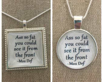 Mos Def- Mrs. Fat booty pendant.Mos Def- ass so fat you can see it from the front pendant necklace.Mos Def jewelry.Hip hop jewelry