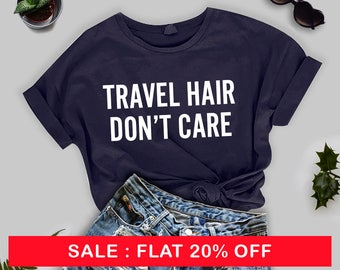 Travel Hair Dont Care Tshirt - Road Trip Tee, Jet Setter, Wanderlust Tee,  Streetwear, Messy Hair Dont Care, Gifts for Her
