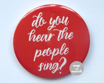 "Les Miserable Musical inspired button/badge/pin or magnet - ""Do you hear the people sing?"""