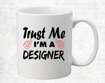 Trust Me I'm A Designer Mug Coffee Mug Gift Occupation Mug Funny Gift Coffee Mug