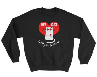Valentine's Day My cat is my Valentine Sweatshirt
