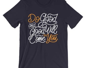 Do good and good will come to you T-Shirt