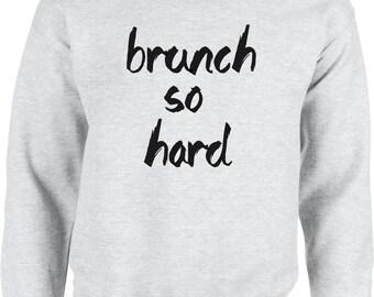 Brunch so hard Sweatshirt - brunch shirt, brunch so hard, brunch, funny tshirt, brunch t-shirt, breakfast, coffee shirt,  brunch squad,