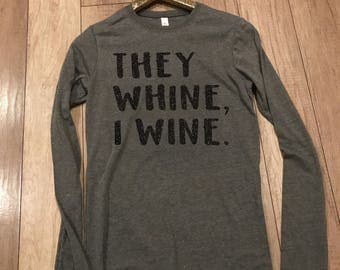They Whine, I wine., Wine Shirt, They whine I wine, funny mom shirt, gift for mom,