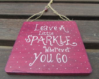 Sparkle wooden sign - Leave a little sparkle wherever you go - Handmade - A great gift for others or yourself - Gift for her - inspirational