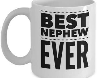 Gift For Nephew - Funny Nephew Mug - Nephews Birthday Valentine - Best Ever - Coffee Tea 11oz 15oz