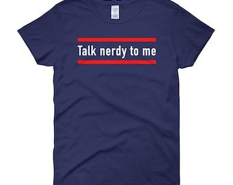 Talk Nerdy to Me - women's short sleeve t-shirt