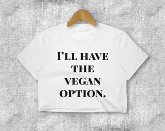I'll Have the Vegan Option Chef Plant Based Diet Foodie Women's Crop Top