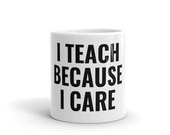 I TEACH BECAUSE I CARE Mug