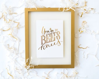 You're the Bee's Knees Gold Foil Print 5x7""