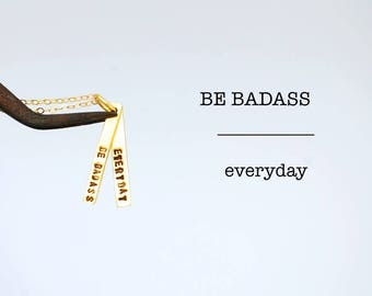 BE BADASS EVERYDAY - empowerment handmade Gold Vermeil quote necklace by Chocolate and Steel jewelry handcrafted hand stamped