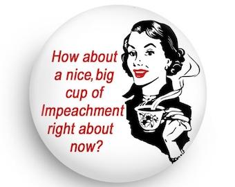 Funny Impeachment  Feminist Gift Magnet or Pinback, Impeach Humor