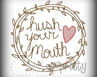Hush Your Mouth Southern Tea Towel Embroidery Design