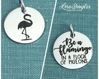 Flamingo Charm, Flamingo Pendant, Be a Flamingo in a flock of Pigeons, Flamingo Jewelry, Flamingo Necklace, Flamingo Bracelet, 5/8 inch