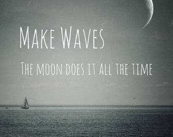 Make Waves PRINT - moon quote, sail ocean fine art print, home decor, motivational home wall, inspirational typography, office bedroom decor