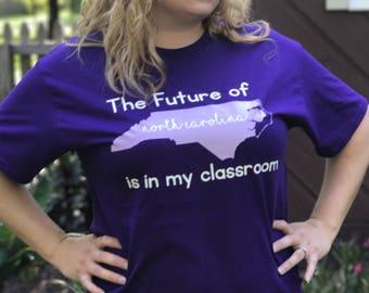 Teacher Gifts/ Teacher Appreciation/ North Carolina Teacher/ Teacher Shirt/ State Shirt Designs/ Future of NC/ Future of North Carolina