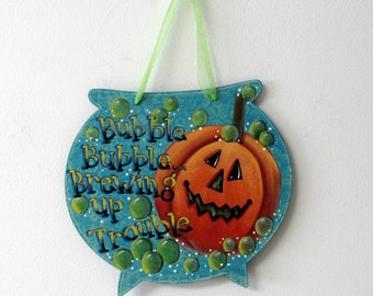 Bubble Bubble Brewing up Trouble, Orange Pumpkin, Halloween sign, Jack-o-Lantern Pumpkin, Green Bubbles, Tole Painted, Cauldron Shaped Wood