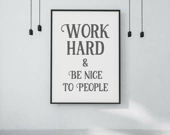 Work Hard and Be Nice to People Poster - DIGITAL DOWNLOAD - Work Hard Print - Work Hard Be Nice - Motivational Poster - Hustle Print