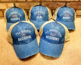 I'll bring the bad decisions, alcohol, bail money, drinking, girls night out, bachelorette, holiday party, girls trip, drinking trucker hat