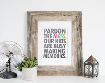 8x10 Digital Download: Pardon the Mess. Our Kids are Busy Making Memories Playroom Art and Home Wall Decor