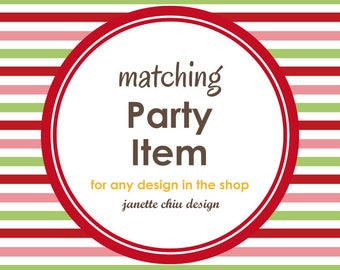 Matching Printable Party Item (one of your choice) for any design in the shop