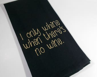 whine no wine  - Funny wine quote - embroidered kitchen towel - wine lover gift - 10 dollar gift - wine humor - wine towel - wine tea towel