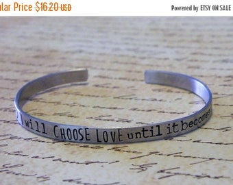 15% off entire shop I Will Choose Love Until It Becomes Who I Am  Hand Stamped Aluminum Cuff Bracelet