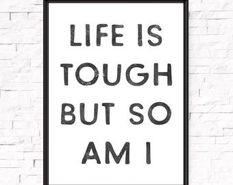 Inspirational quote, Life is tough but so am i, Quote art, Printed poster, Gift for women, Girls room decor, Gift for her, Feminine art