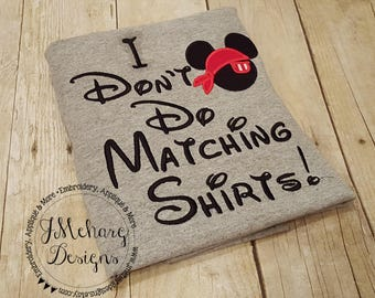 Pirate Mouse I Don't Do Matching Shirts Custom Embroidered Disney Inspired Vacation Shirts for the Family! 710 grey