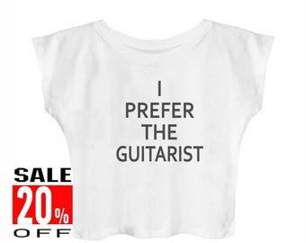 I Prefer The Guitarist, Bassist shirt women workout tops women shirt blogger tshirt cool tee quote shirt trendy shirt cropped shirt