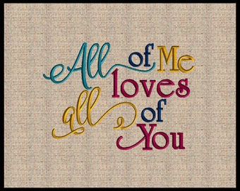 All of me Loves All of you Embroidery Design Machine Embroidery Design Wedding Embroidery Design 5 sizes 4x6 up to 8x10