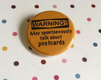 Warning! May Spontaneously Talk About Postcards - Pinback Button Badge 1.25 inch Flair Magnet