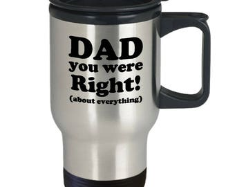Dad Were Right About Everything Funny Father's Day Gift Travel Mug Coffee