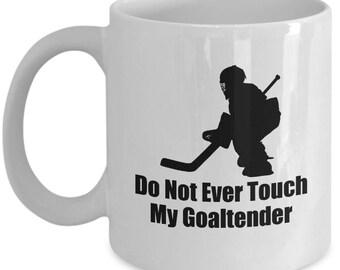 Do Not Ever Touch My Goaltender Goalie Ice Hockey Mug Gift Coffee Cup