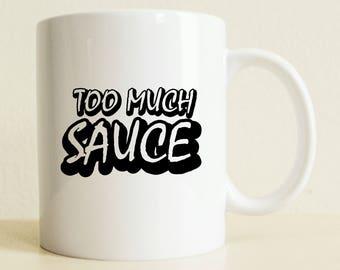 Funny Mug | Too Much Sauce Mug | Gift For Her | Positive Quote Mug | Coffee Gift Mug | Friends Gift Mug | Birthday Gift | Travel Mug