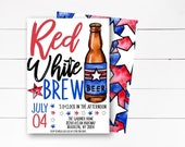 Red White and Brew Invitation, 4th of July Invitation, Memorial Day Invitation, Labor Day Invitation, Patriotic Invitation,  DIY/Printed