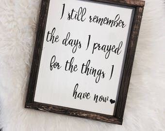 I Still Remember The Days I Prayed For The Things I Have Now / Family Sign / Prayer Sign / I Prayed Sign