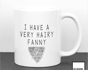 I Have A Very Hairy Fanny, Joke, Funny Humour, gift For Her, Secret Santa, Rude, Adult, Ceramic Coffee Mug