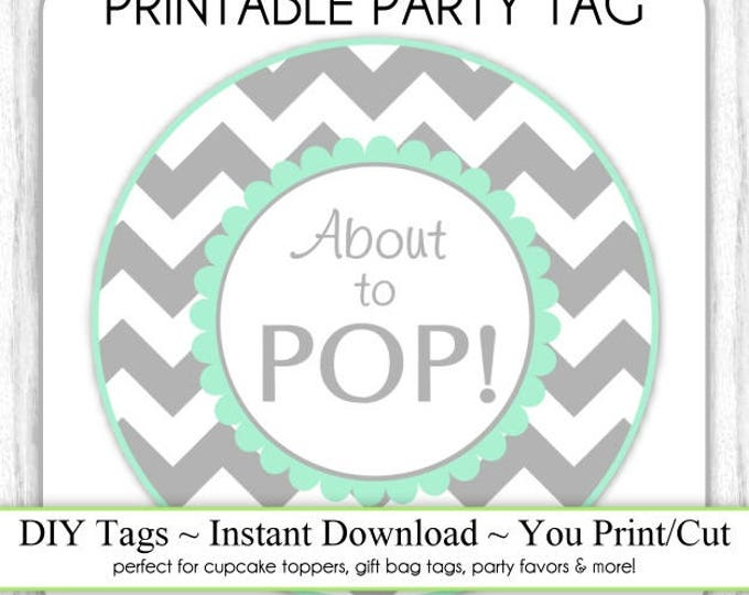 Instant Download - Mint and Gray Chevron About to Pop, Baby Shower Printable Party Tag, Cupcake Topper, DIY, You Print, You Cut