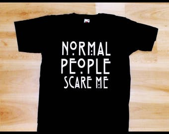 Shirt OR Hoodie Normal People Scare Me For Adults and Kids