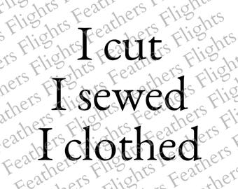 I Cut I Sewed I Clothed Digital Cut File sewing svg craft svg quilting svg sewing png craft png quilting png for cricut and silhouette