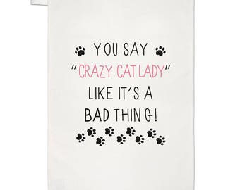 You Say Crazy Cat Lady Like It's A Bad Thing Tea Towel Dish Cloth