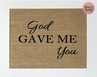 God gave me you - BURLAP SIGN 5x7 8x10 - Rustic Vintage/Home Decor/Love House Sign