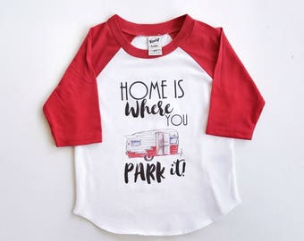 Home Is Where You Park It - Unisex Camping Shirt - Happy Glamper - RV shirt - RV Lifestyle - boys raglan shirt