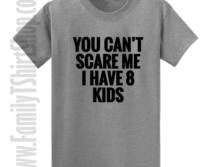 You Can't Scare Me I Have 8 Kids T-Shirt